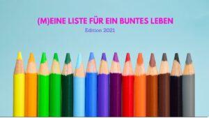 """Meine """"MeinSchönesBuntesLeben""""-Liste – Edition 2021"""