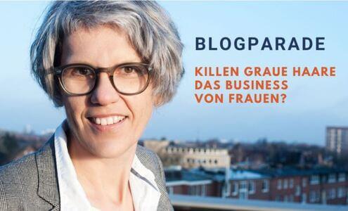 """Aufruf zur Blogparade """"Killen Graue Haare das Business von Frauen?"""""""