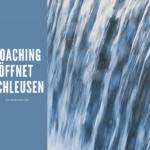 """Fließendes Wasser mit Text """"Coaching öffnet Schleusen"""""""