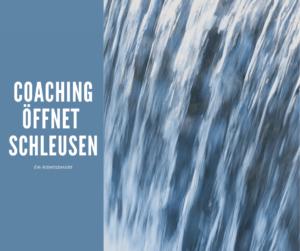 Arbeitsbeispiel Coaching: Wenn die Schleuse sich öffnet, fließt es auf ein Mal ganz mühelos